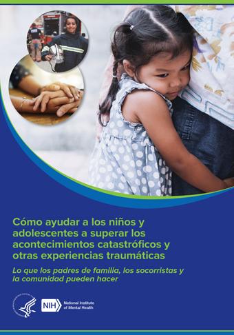 Cómo ayudar a los niños y adolescentes a superar los acontecimientos catastróficos y otras experiencias traumáticas